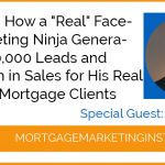 """Ep #84: How a """"Real"""" Facebook Marketing Ninja Generated Over 50,000 Leads and $100 Million in Sales for His Real Estate and Mortgage Clients"""