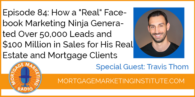 "Ep #84: How a ""Real"" Facebook Marketing Ninja Generated Over 50,000 Leads and $100 Million in Sales for His Real Estate and Mortgage Clients"
