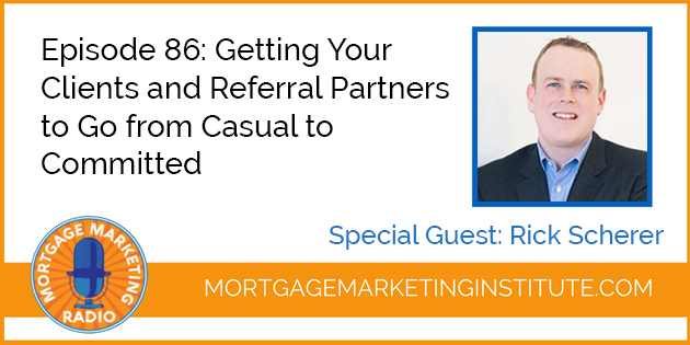 Ep #86: Getting Your Clients and Referral Partners to Go from Casual to Committed