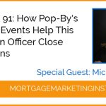 Ep #91: How Pop-By's and Big Events Help This Top Loan Officer Close 206 Loans Special Guest