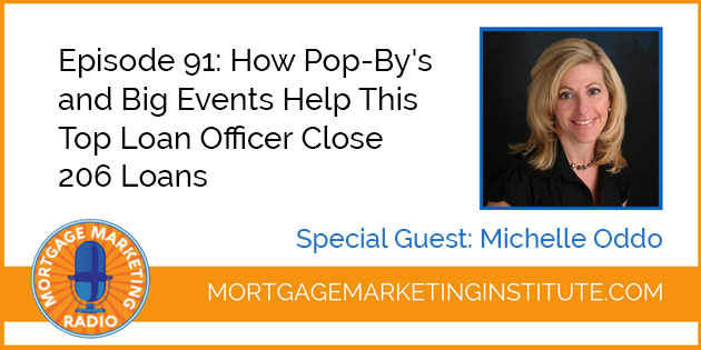 How Pop-By's and Big Events Help This Top Loan Officer Close 206 Loans Special Guest: Michelle Oddo