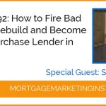 Ep #92: How to Fire Bad Agents, Rebuild and Become the #1 Purchase Lender in Illinois