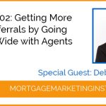Ep #102: Getting More Agent Referrals by Going Deep vs Wide with Agents