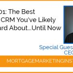 Ep # 101:  The Best Mortgage CRM You've Likely Never Heard About…Until Now