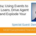 Ep #104: Using Events to Close 327 Loans, Drive Agent Referrals and Explode Your Volume