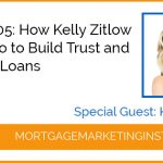 Ep #105: How Kelly Zitlow Uses Video to Build Trust and Close 232 Loans