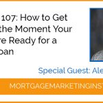 Ep #107: How to Get Alerted the Moment People are Ready for a Home Loan