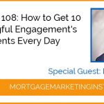 Ep # 108: How to Get 10 Meaningful Engagements with Agents Every Day